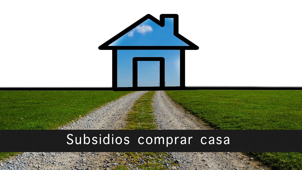 Subsidios comprar casa
